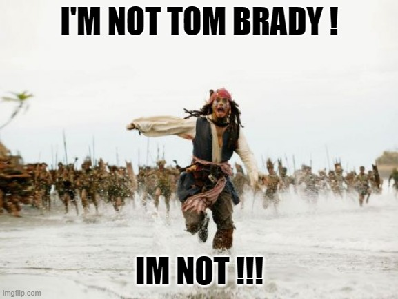 Tom Buck |  I'M NOT TOM BRADY ! IM NOT !!! | image tagged in memes,jack sparrow being chased,sports,nfl memes,nfl football,nfl | made w/ Imgflip meme maker