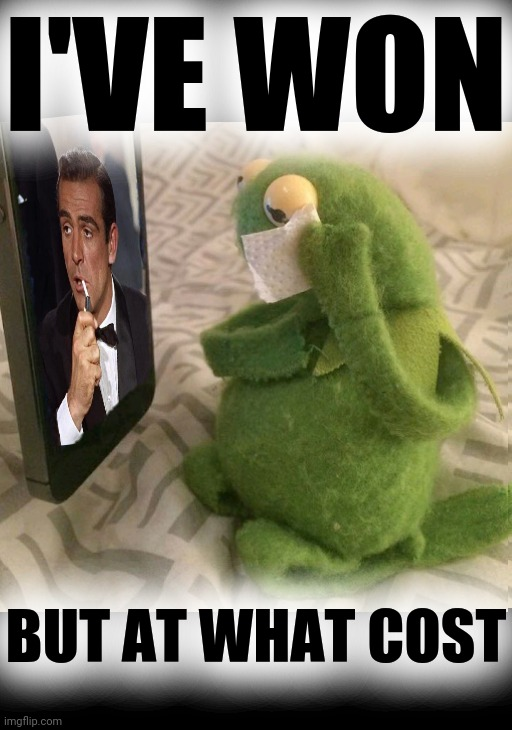 RIP Sir Thomas Sean Connery |  I'VE WON; BUT AT WHAT COST | image tagged in kermit the frog,sean connery,kermit vs connery,sean connery vs kermit,sean connery kermit | made w/ Imgflip meme maker