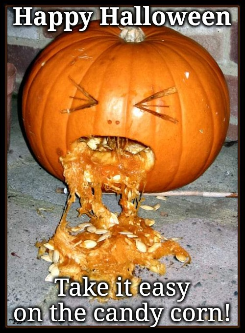 Puking Pumpkin |  Happy Halloween; Take it easy on the candy corn! | image tagged in candy corn,sick humor | made w/ Imgflip meme maker