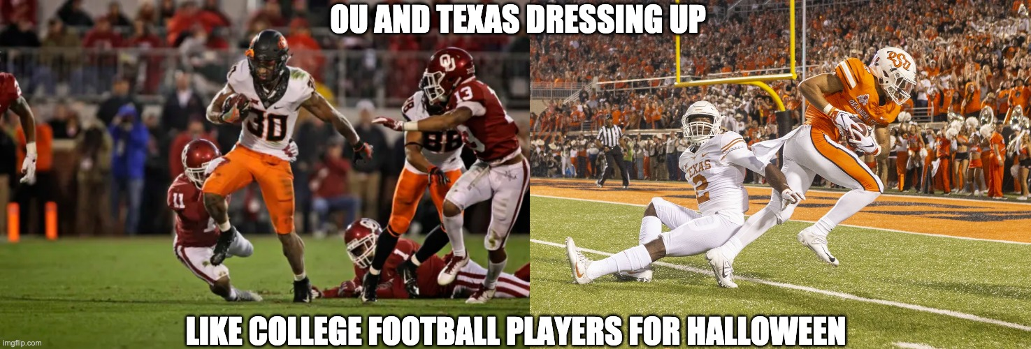 OU Texas Halloween |  OU AND TEXAS DRESSING UP; LIKE COLLEGE FOOTBALL PLAYERS FOR HALLOWEEN | image tagged in college football | made w/ Imgflip meme maker