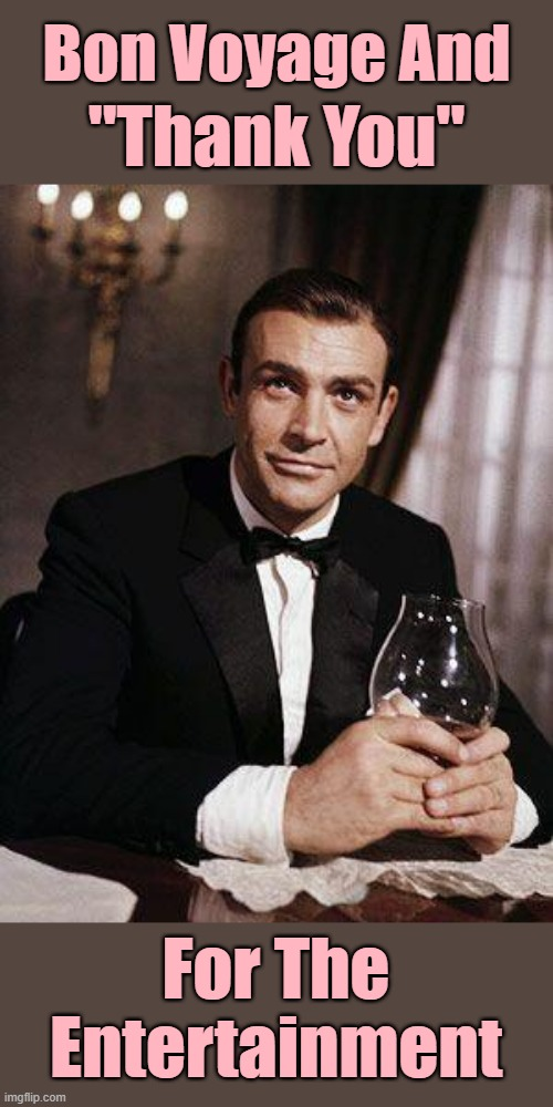 "He Had A Good Run |  Bon Voyage And; ""Thank You""; For The Entertainment 