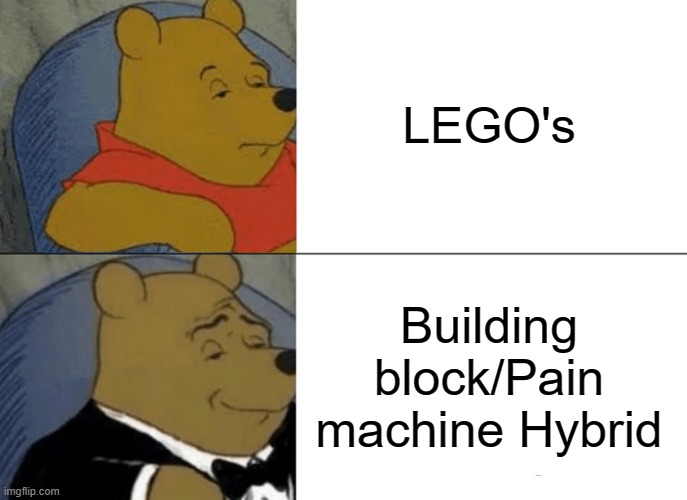 How Legos are IRL/How legos are considered |  LEGO's; Building block/Pain machine Hybrid | image tagged in memes,tuxedo winnie the pooh,lego,legos | made w/ Imgflip meme maker