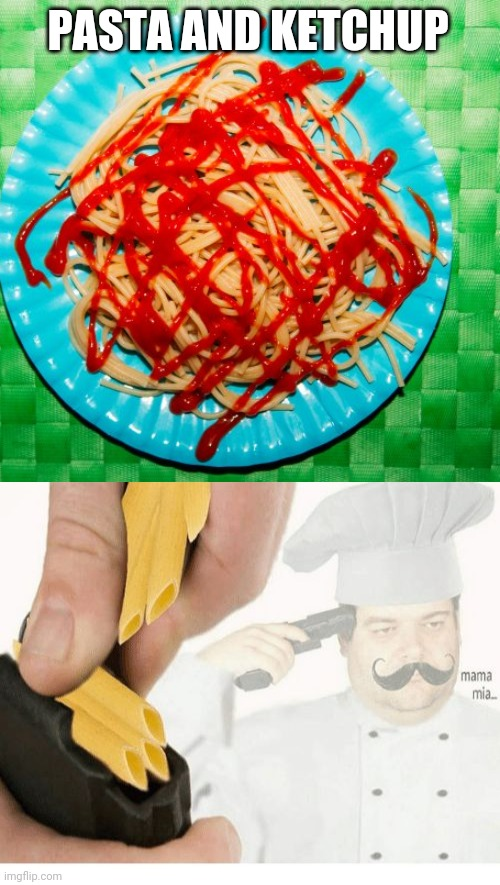 Mama mia.. |  PASTA AND KETCHUP | image tagged in mama mia suicide,gross,grossed out,italians | made w/ Imgflip meme maker
