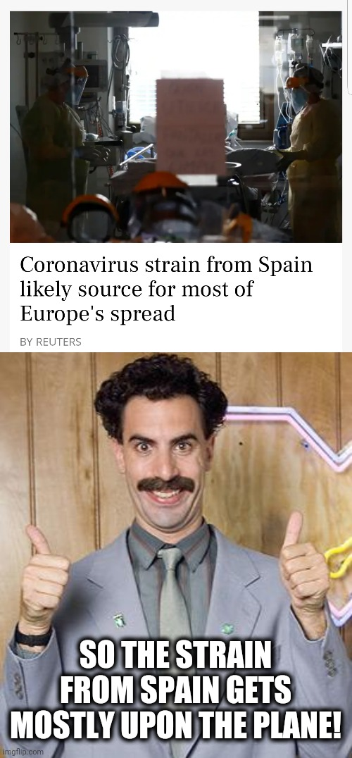 SO THE STRAIN FROM SPAIN GETS MOSTLY UPON THE PLANE! | image tagged in borat,memes,coronavirus,strain,spain | made w/ Imgflip meme maker