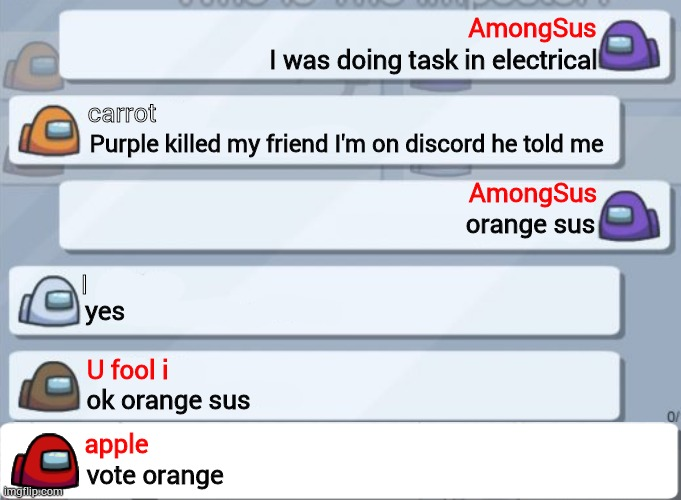 AmongSus; I was doing task in electrical; carrot; Purple killed my friend I'm on discord he told me; AmongSus; orange sus; I; yes; U fool i; ok orange sus; apple; vote orange | image tagged in among us chat | made w/ Imgflip meme maker