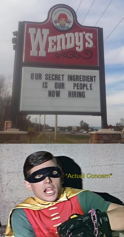Where's Wendy? I don't know, but these burgers sure are good! |  *Actual Concern* | image tagged in batman robin holy burt ward,signs,ohgod,unkownsanity,funny | made w/ Imgflip meme maker