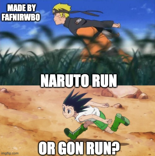 Naruto Run, or Gon Run? |  MADE BY FAFNIRWBO; NARUTO RUN; OR GON RUN? | image tagged in naruto,naruto shippuden,hunter x hunter,anime,anime meme,animeme | made w/ Imgflip meme maker