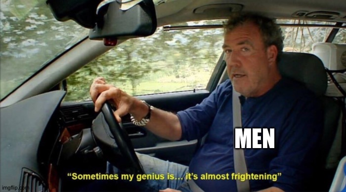 sometimes my genius is... it's almost frightening | MEN | image tagged in sometimes my genius is it's almost frightening | made w/ Imgflip meme maker