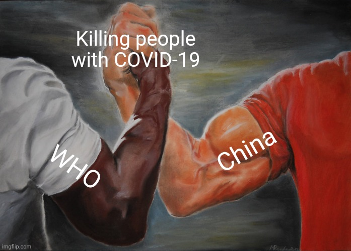 :( |  Killing people with COVID-19; China; WHO | image tagged in memes,epic handshake,who,china,coronavirus,covid-19 | made w/ Imgflip meme maker