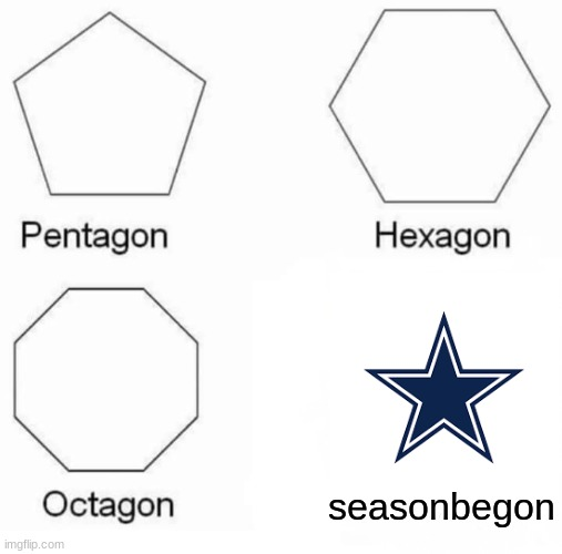 cowboys are bad lol |  seasonbegon | image tagged in memes,pentagon hexagon octagon,nfl football,cowboys | made w/ Imgflip meme maker