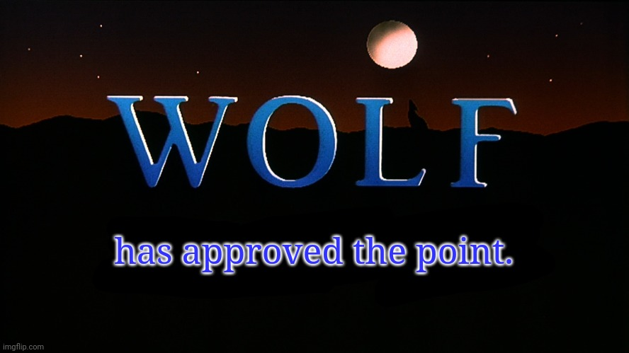 Wolf Films Logo (1989-2011) | has approved the point. | image tagged in wolf films logo 1989-2011 | made w/ Imgflip meme maker