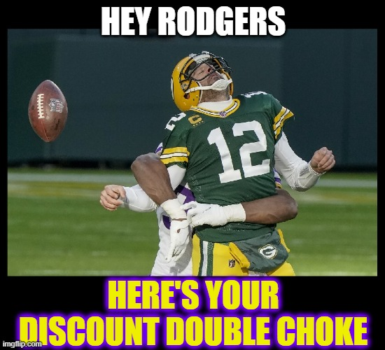 VIKINGS WIN! |  HEY RODGERS; HERE'S YOUR DISCOUNT DOUBLE CHOKE | image tagged in nfl,minnesota vikings,green bay packers,football,choke,aaron rodgers | made w/ Imgflip meme maker