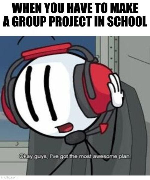 Group Projects |  WHEN YOU HAVE TO MAKE A GROUP PROJECT IN SCHOOL | image tagged in henry stickmin,memes,pc gaming | made w/ Imgflip meme maker