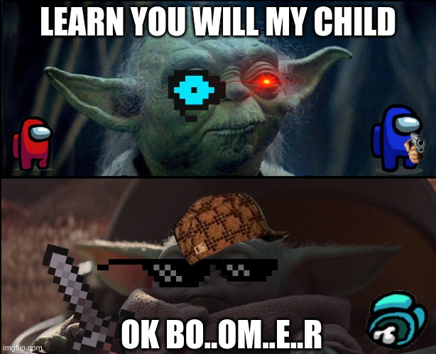 yoda civil war |  LEARN YOU WILL MY CHILD; OK BO..OM..E..R | image tagged in ok boomer | made w/ Imgflip meme maker