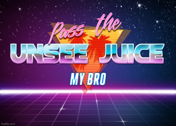 Please put this on front page, it tells everyone to make a unsee juice meme! | image tagged in pass the unsee juice my bro | made w/ Imgflip meme maker