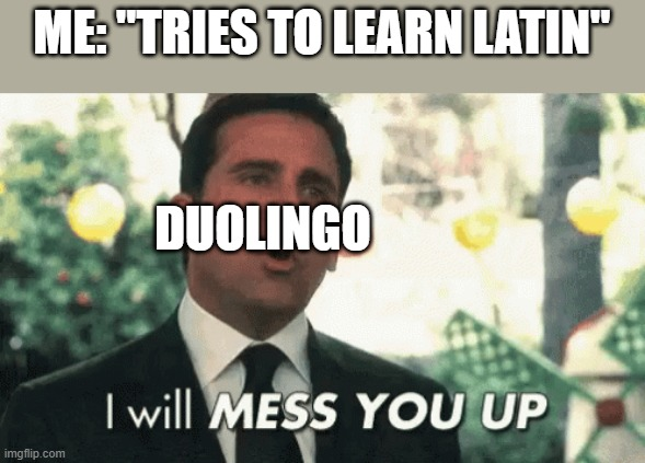 "ME: ""TRIES TO LEARN LATIN""; DUOLINGO 