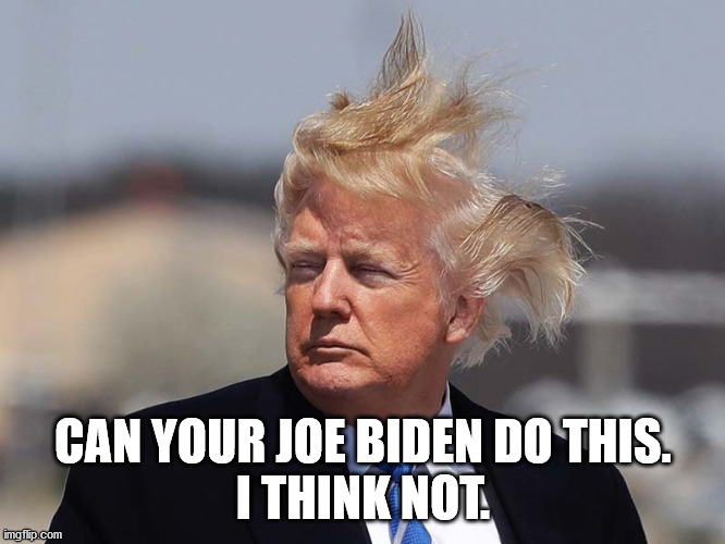 Can Biden do this? |  CAN YOUR JOE BIDEN DO THIS. I THINK NOT. | image tagged in donald trump,creepy joe biden,2020 elections | made w/ Imgflip meme maker