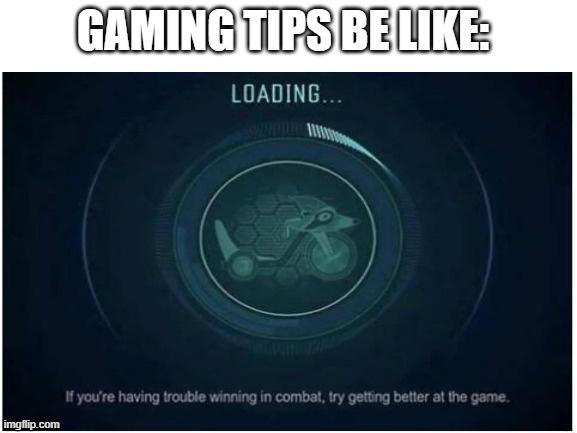 ? |  GAMING TIPS BE LIKE: | image tagged in pc gaming | made w/ Imgflip meme maker