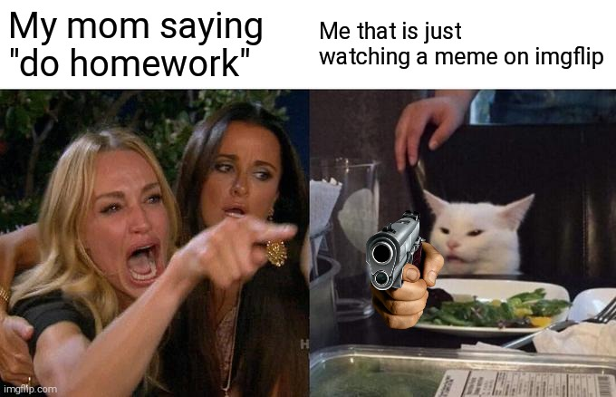 "*american cup song and shoots* | My mom saying ""do homework"" Me that is just watching a meme on imgflip 