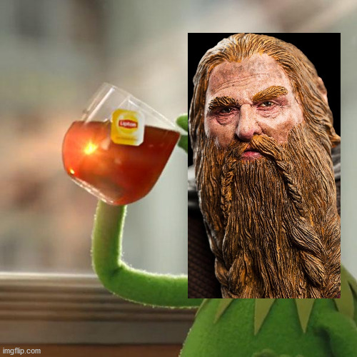 Gimli loves drinking | image tagged in memes,but that's none of my business,kermit the frog,gimli | made w/ Imgflip meme maker
