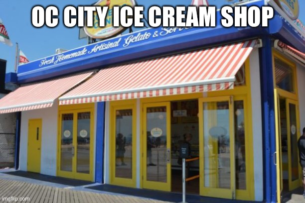 And here's an ice cream shop |  OC CITY ICE CREAM SHOP | made w/ Imgflip meme maker