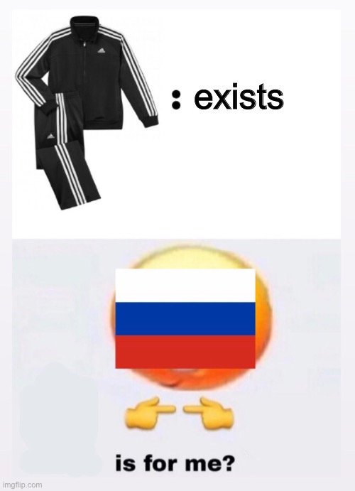 A love story |  exists | image tagged in mother russia,russia,adidas,memes,funny | made w/ Imgflip meme maker