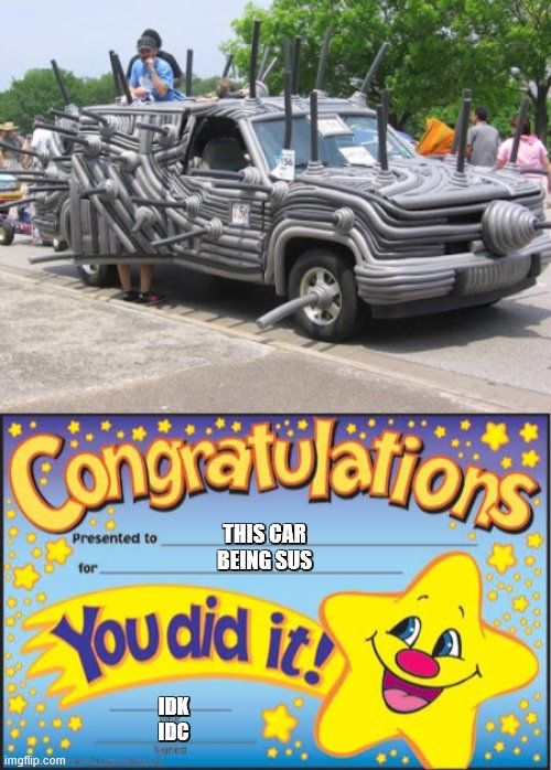 lol |  THIS CAR BEING SUS; IDK IDC | image tagged in memes,happy star congratulations | made w/ Imgflip meme maker