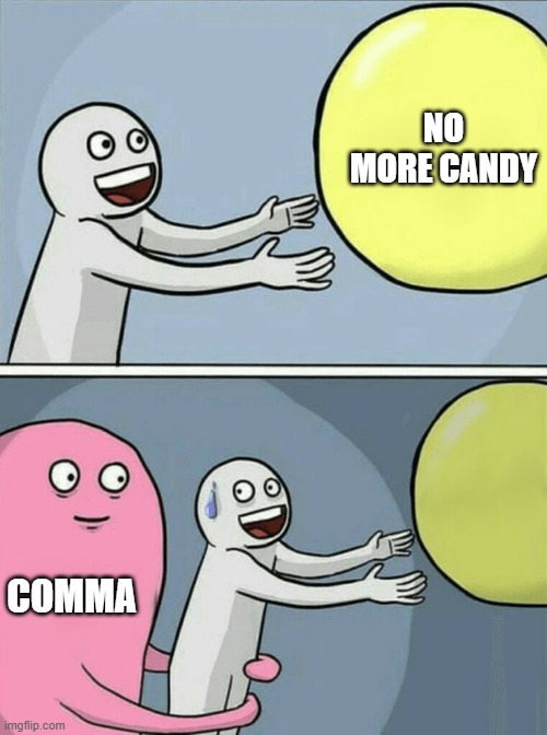 NO MORE CANDY COMMA | image tagged in memes,running away balloon | made w/ Imgflip meme maker
