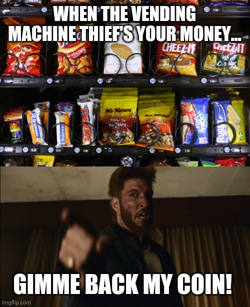 Vending machines |  WHEN THE VENDING MACHINE THIEF'S YOUR MONEY... GIMME BACK MY COIN! | image tagged in vending machine,coins,thief | made w/ Imgflip meme maker