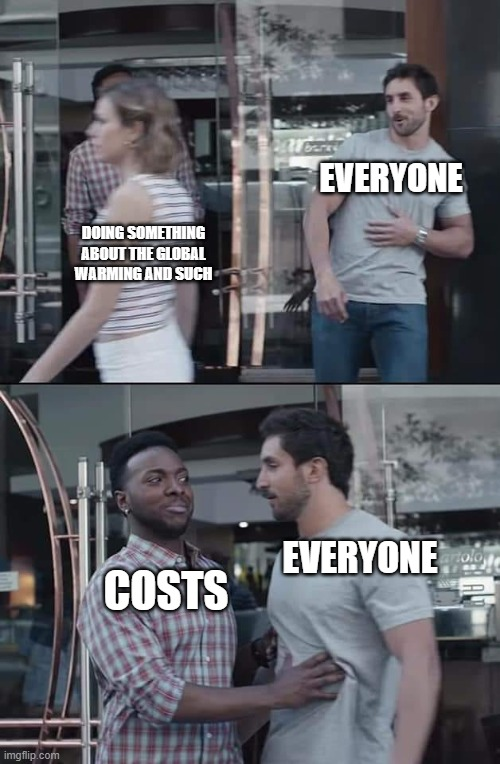 why it be that way tho |  EVERYONE; DOING SOMETHING ABOUT THE GLOBAL WARMING AND SUCH; EVERYONE; COSTS | image tagged in black guy stopping | made w/ Imgflip meme maker