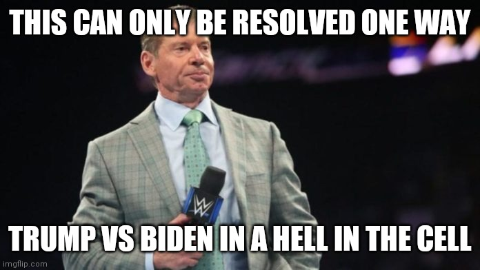 ElectionMania |  THIS CAN ONLY BE RESOLVED ONE WAY; TRUMP VS BIDEN IN A HELL IN THE CELL | image tagged in donald trump,joe biden,vince mcmahon,wwe | made w/ Imgflip meme maker