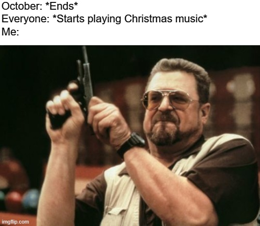 (Softly): Don't... |  October: *Ends*; Everyone: *Starts playing Christmas music*; Me: | image tagged in memes,stop it,fun | made w/ Imgflip meme maker