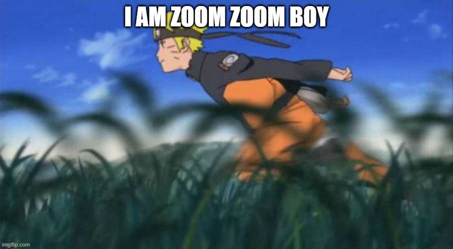 zoom  zoom boy |  I AM ZOOM ZOOM BOY | image tagged in naruto run area 51 | made w/ Imgflip meme maker
