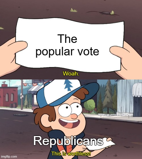 GOP can't win the popular vote anymore |  The popular vote; Republicans | image tagged in this is worthless,gop,republicans,republican party,trump,election | made w/ Imgflip meme maker