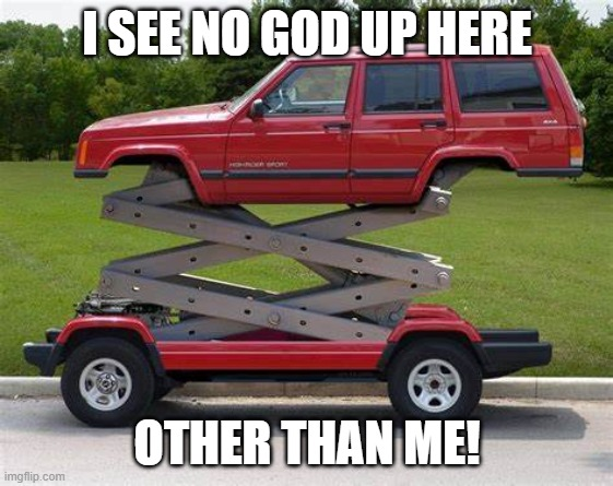 High Car |  I SEE NO GOD UP HERE; OTHER THAN ME! | made w/ Imgflip meme maker