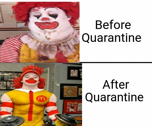 Ronald McDonald quarantine workout |  Before Quarantine; After Quarantine | image tagged in memes,funny,quarantine,mcdonalds,ronald mcdonald,cursed image | made w/ Imgflip meme maker