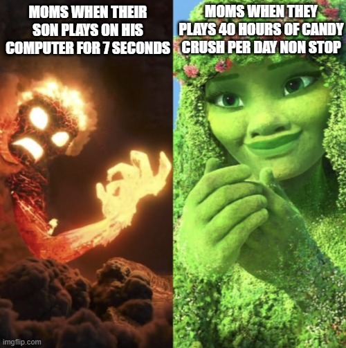 Te Fiti | MOMS WHEN THEIR SON PLAYS ON HIS COMPUTER FOR 7 SECONDS MOMS WHEN THEY PLAYS 40 HOURS OF CANDY CRUSH PER DAY NON STOP | image tagged in te fiti | made w/ Imgflip meme maker