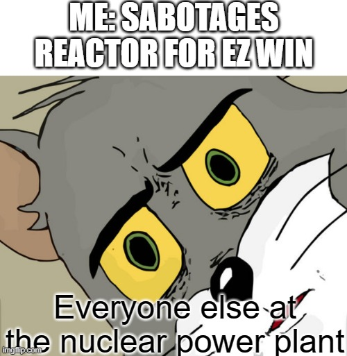 ME: SABOTAGES REACTOR FOR EZ WIN; Everyone else at the nuclear power plant | image tagged in memes,unsettled tom,reactor,nuclear,tom,bruh | made w/ Imgflip meme maker