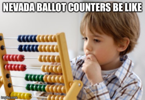 Nevada |  NEVADA BALLOT COUNTERS BE LIKE | image tagged in nevada,election 2020 | made w/ Imgflip meme maker
