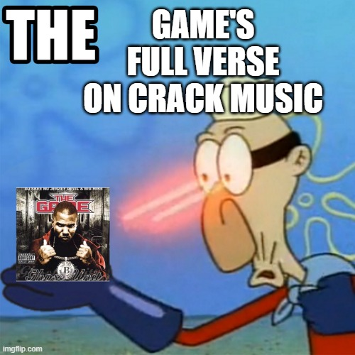 crack music |  GAME'S FULL VERSE ON CRACK MUSIC | image tagged in kanye west,kanye,kanye west lol,the game,game,crack | made w/ Imgflip meme maker