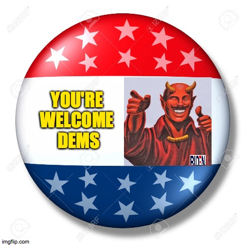 you little devil! |  YOU'RE  WELCOME  DEMS | image tagged in blank for president,devil,satan,beetlejuice | made w/ Imgflip meme maker
