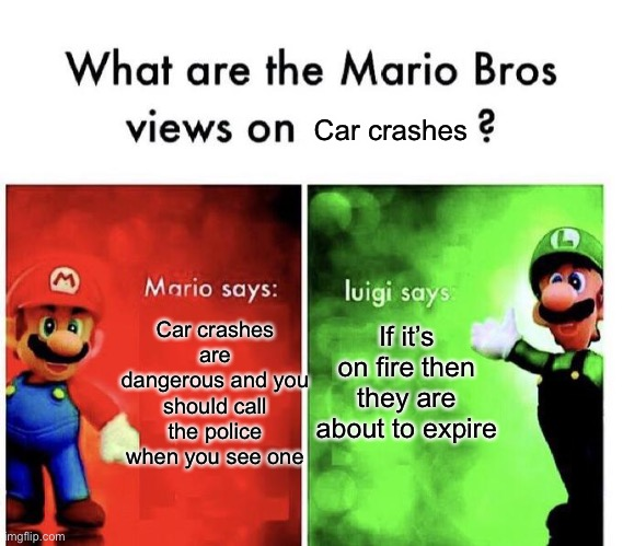 Car crashes |  Car crashes; If it's on fire then they are about to expire; Car crashes are dangerous and you should call the police when you see one | image tagged in mario bros views,car,car crash | made w/ Imgflip meme maker