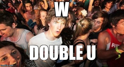 Sudden Clarity Clarence Meme | W DOUBLE U | image tagged in memes,sudden clarity clarence,AdviceAnimals | made w/ Imgflip meme maker