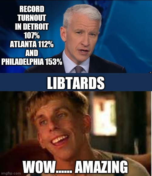 RECORD TURNOUT IN DETROIT 107% ATLANTA 112% AND PHILADELPHIA 153%; LIBTARDS; WOW...... AMAZING | image tagged in anderson cooper,simple jack | made w/ Imgflip meme maker
