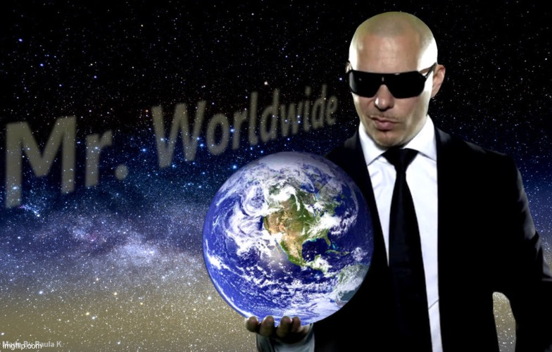 image tagged in mr worldwide | made w/ Imgflip meme maker