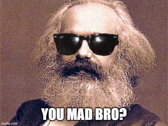 YOU MAD BRO? | image tagged in karl marx | made w/ Imgflip meme maker