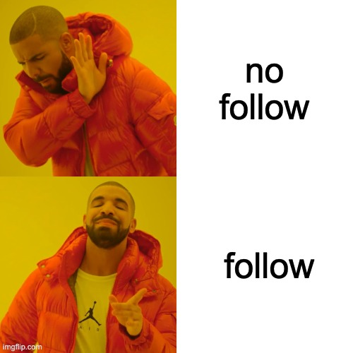 no follow follow | image tagged in memes,drake hotline bling | made w/ Imgflip meme maker