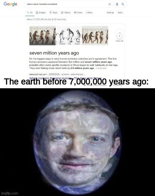 Those were dark times... |  The earth before 7,000,000 years ago: | image tagged in mark zuckerberg | made w/ Imgflip meme maker