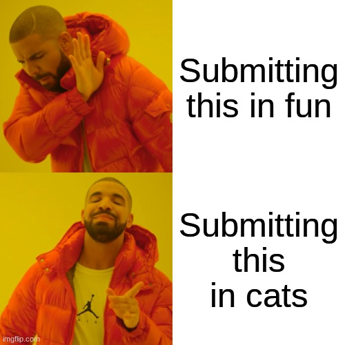 Plz feature this in cats |  Submitting this in fun; Submitting this in cats | image tagged in memes,drake hotline bling,cats | made w/ Imgflip meme maker
