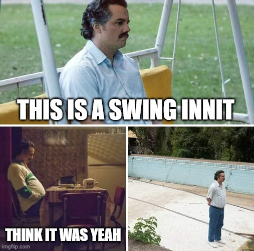swing innit |  THIS IS A SWING INNIT; THINK IT WAS YEAH | image tagged in memes,sad pablo escobar | made w/ Imgflip meme maker